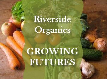 RIVERSIDE Organic Farm and Growing Futures 